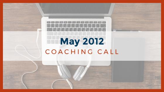 Coaching Call: May 2012