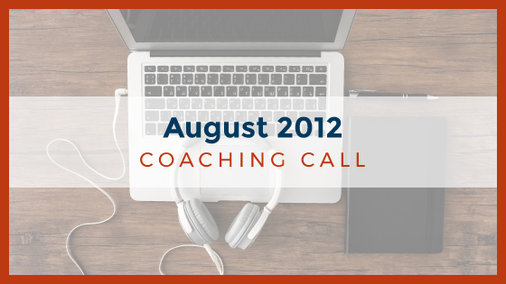 Coaching Call: August 2012