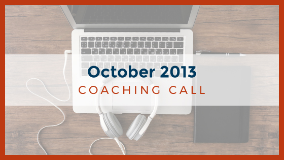 Coaching Call: October 2013