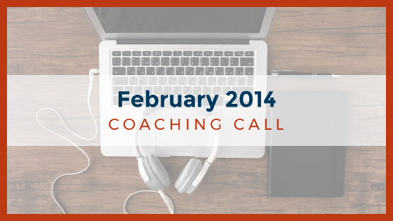 Coaching Call: February 2014