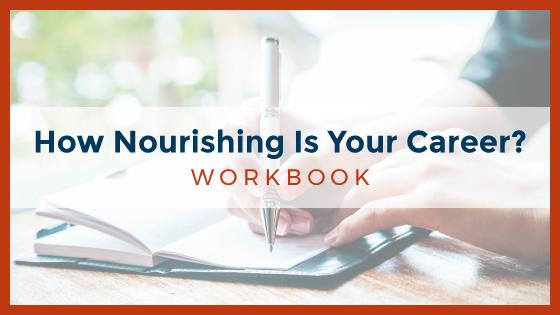 How Nourishing Is Your Career? Workbook