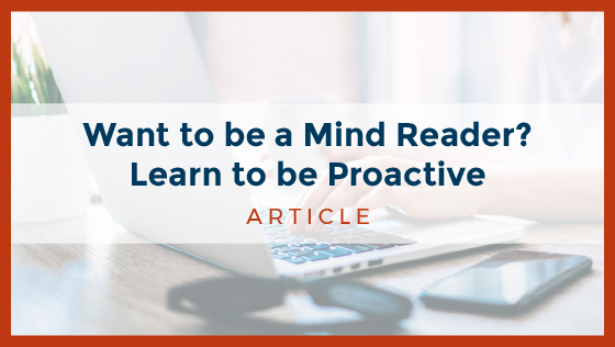 Want to be a Mind Reader? Learn to be Proactive