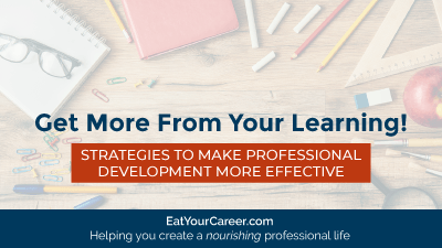 Get More From Your Learning! Strategies to Make Professional Development More Effective